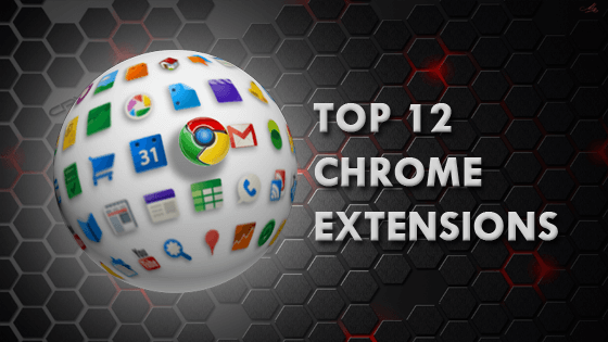 12 Awesome Chrome Extensions you must try!!
